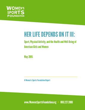 Her Life Depends on it III: Sport, Physical Activity and the Health and Well-being of American Girls and Women