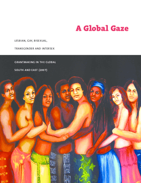 A Global Gaze: LGBTI Grantmaking in the Global South and East (2007)